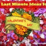 Last Minute Ideas for Valentine's Day