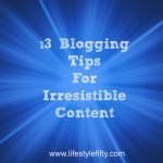 13 Blogging Tips for Irresistible Content