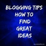 blogging tips how to find ideas