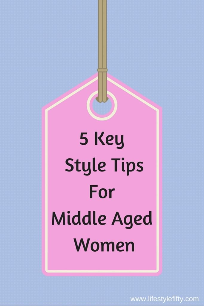 5 Key Style Tips for Middle Aged Women