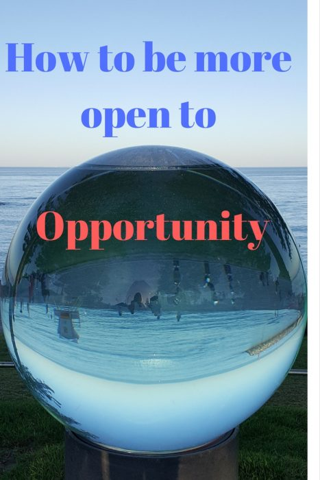 How to be open to new opportunities