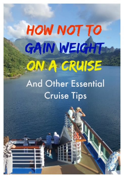 How not to gain weight on a cruise and other essential cruise tips