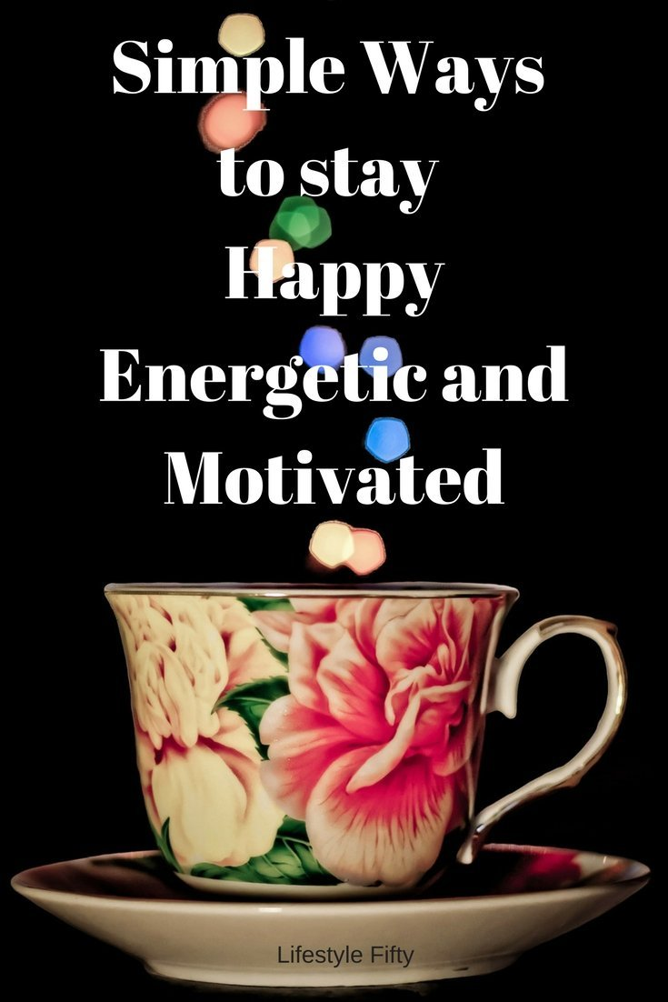 Stay happy, energetic and motivated.