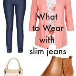 What goes with slim fit jeans?