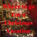 18 Ideas for Christmas Vacations