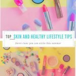 Healthy Lifestyle Habits and Makeup Tips that are proven to help you Sizzle