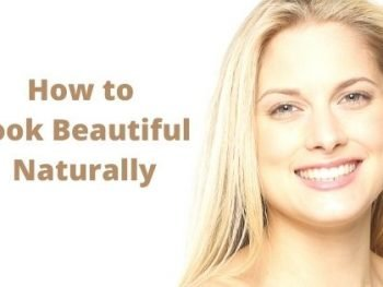 How to loo beautiful naturally