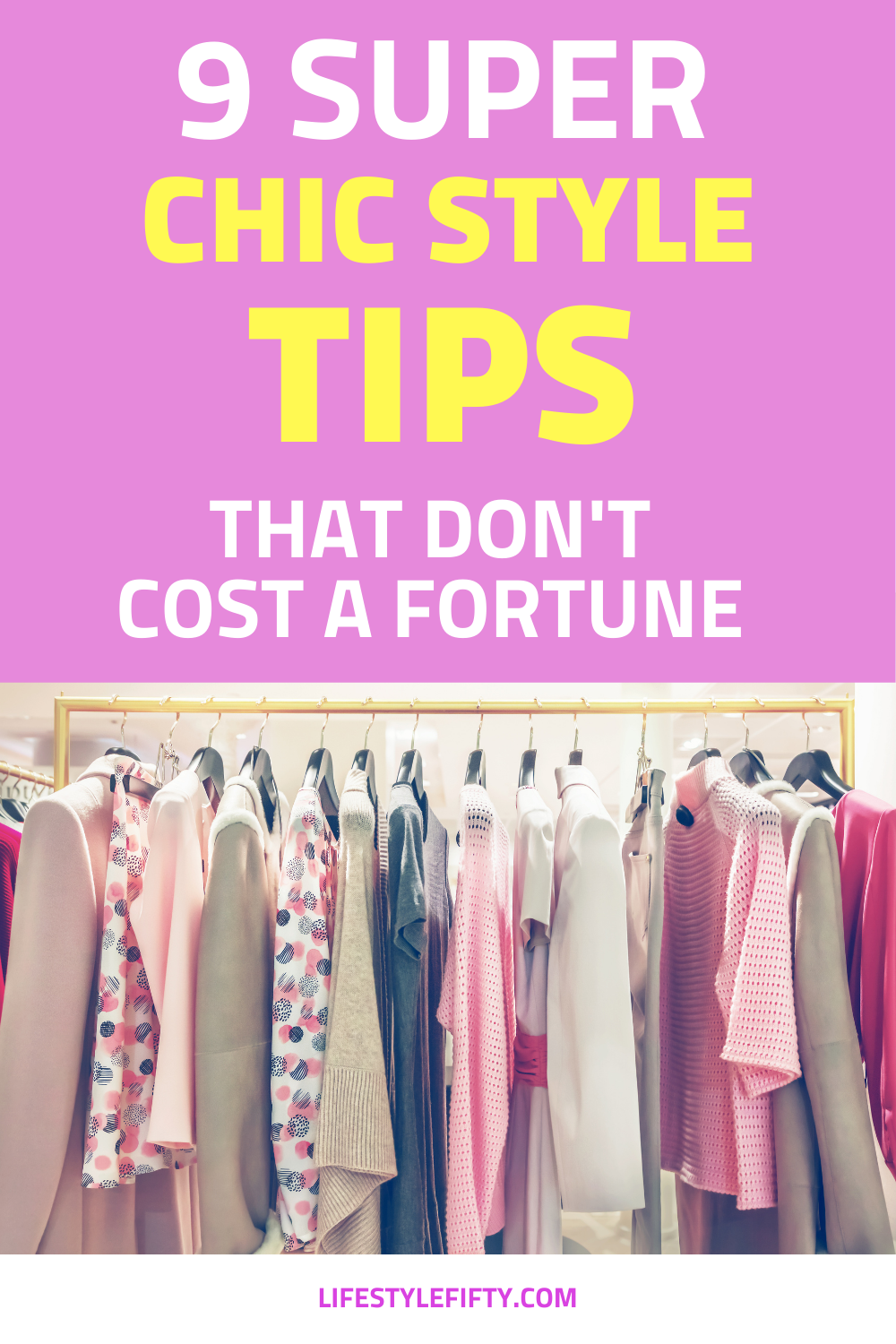 Clothes on hangers image, and text overlay for post 9 super chic style tips that don't cost a fortune.